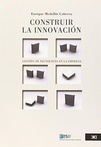 Construir La Innovacion Gestion De Tecnologia En La Empresa