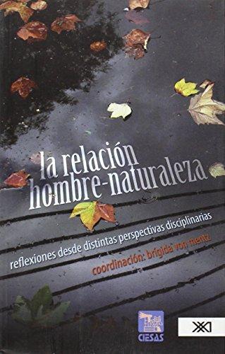Relacion Hombre Naturaleza Reflexiones Desde Distintas Perspectivas Disciplinarias, La