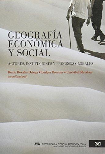 Geografia Economica Y Social. Actores, Instituciones Y Procesos Globales