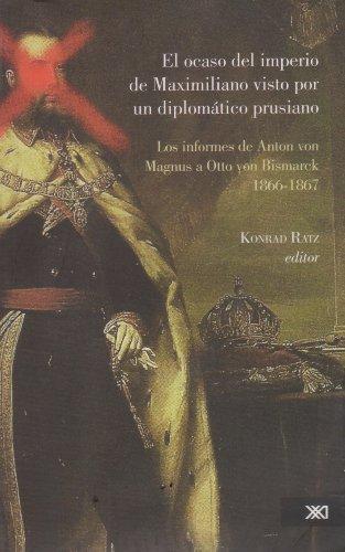 Ocaso Del Imperio De Maximiliano Visto Por Un Diplomatico Prusiano, El