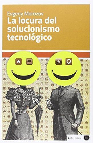 Locura Del Solucionismo Tecnologico, La
