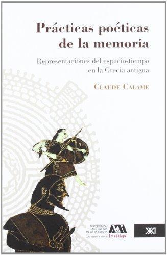 Practicas Poeticas De La Memoria. Representaciones Del Espacio-Tiempo En La Grecia Antigua