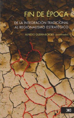 Fin De Epoca De La Integracion Tradicional Al Regionalismo Estrategico
