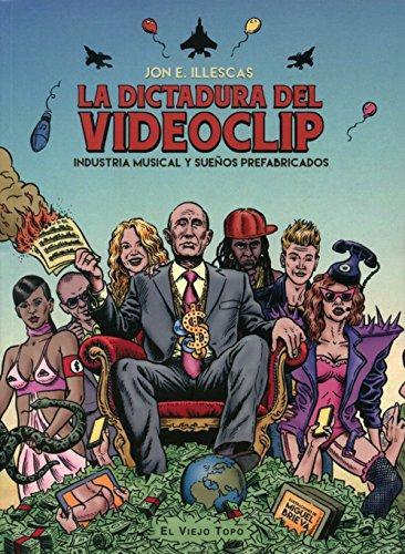 Dictadura Del Videoclip Industria Musical Y Sueños Prefabricados, La