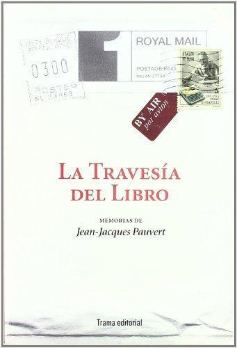 Travesia Del Libro. Memorias De Jean Jacques Pauvert, La