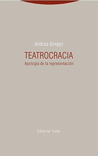 Teatrocracia. Apologia De La Representacion