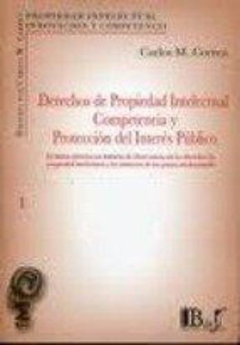 Derechos De Propiedad Intelectual Competencia Y Proteccion Del Interes Publico