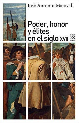 Poder Honor Y Elites En El Siglo Xvii