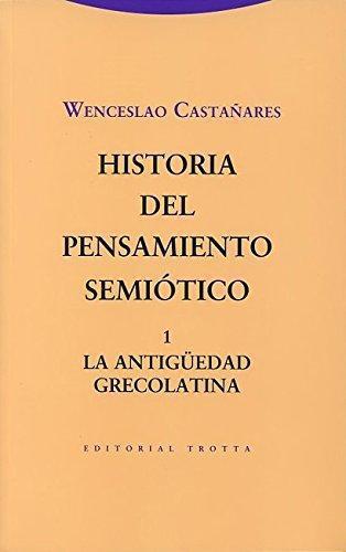 Historia Del Pensamiento Semiotico 1. La Antiguedad Grecolatina