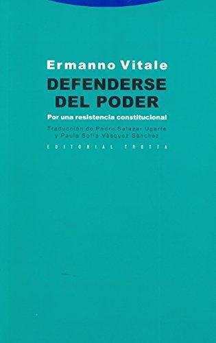 Defenderse Del Poder. Por Una Resistencia Constitucional