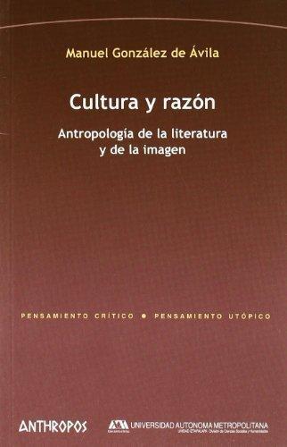Cultura Y Razon. Antropologia De La Literatura Y De La Imagen
