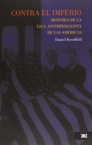 Contra El Imperio. Historia De La Liga Antimperialista De Las Americas