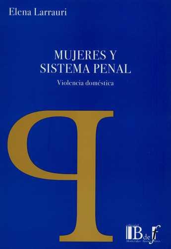 Mujeres Y Sistema Penal. Violencia Domestica