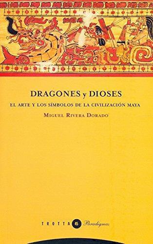 Dragones Y Dioses. El Arte Y Los Simbolos De La Civilizacion Maya