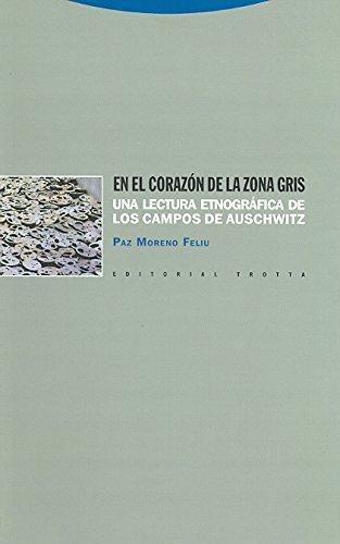En El Corazon De La Zona Gris. Una Lectura Etnografica De Los Campos De Auschwitz