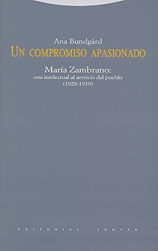 Un Compromiso Apasionado Maria Zambrano Una Intelectual Al Servicio Del Pueblo (1928-1939)