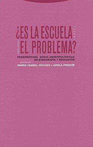 Es La Escuela El Problema? Perspectivas Socio-Antropologicas De Etnografia Y Educacion