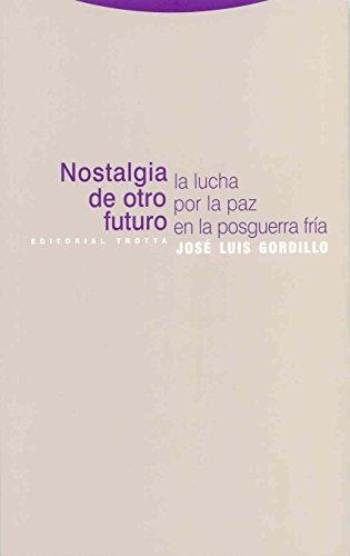 Nostalgia De Otro Futuro. La Lucha Por La Paz En La Posguerra Fria