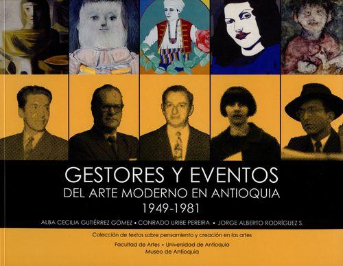 Gestores Y Eventos Del Arte Moderno En Antioquia 1949-1981