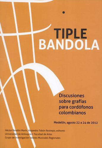 Tiple Bandola. Discusiones Sobre Grafias Para Cordofonos Colombianos