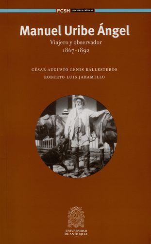 Manuel Uribe Angel Viajero Y Observador 1867-1892