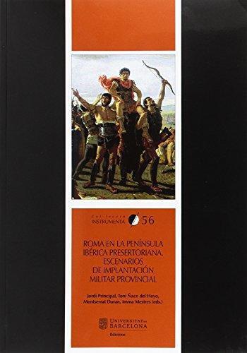 Roma En La Peninsula Iberica Presertoriana Escenarios De Implantacion Militar Provincial