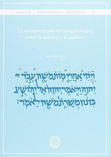 Interpretacion Del Antiguo Israel Entre La Historia Y La Politica, La