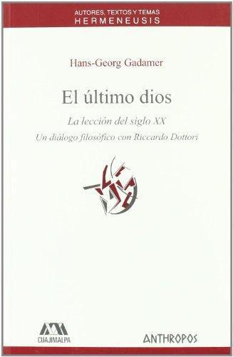 Ultimo Dios La Leccion Del Siglo Xx. Un Dialogo Filosofico Con Riccardo Dottori, El