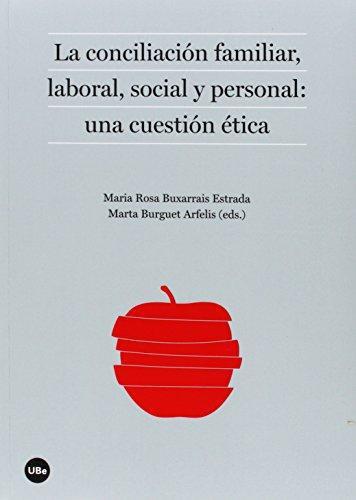 Conciliacion Familiar Laboral Social Y Personal: Una Cuestion Etica, La