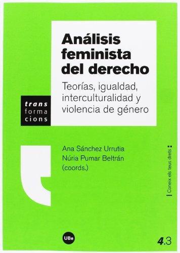 Analisis Feminista Del Derecho. Teorias, Igualdad, Interculturalidad Y Violencia De Genero