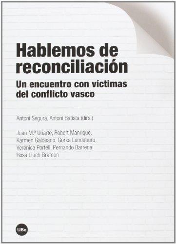 Hablemos De Reconciliacion. Un Encuentro Con Victimas Del Conflicto Vasco