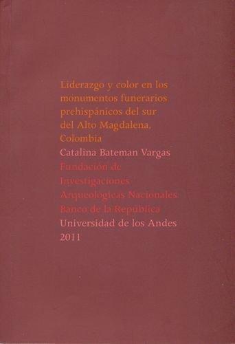 Liderazgo Y Color En Los Monumentos Funerarios Prehispanicos Del Sur Del Alto Magdalena, Colombia