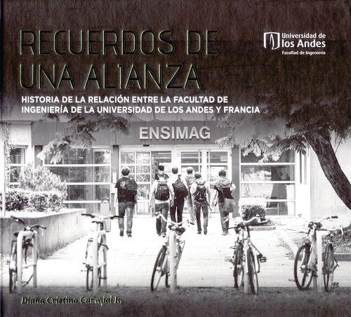 Recuerdos De Una Alianza Historia De La Relacion Entre La Facultad De Ingenieria De La Universidad De Los Ande