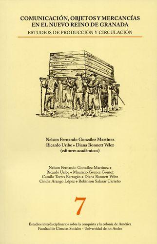 Comunicacion Objetos Y Mercancias En El Nuevo Reino De Granada. Estudios De Produccion Y Circulacion
