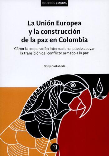 Union Europea Y La Construccion De La Paz En Colombia, La
