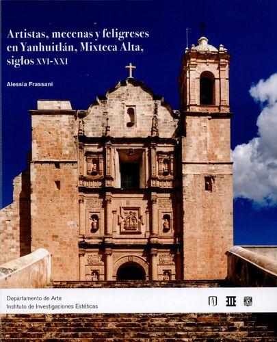 Artistas Mecenas Y Feligreses En Yanhuitlan Mixteca Alta Siglos Xvi-Xxi