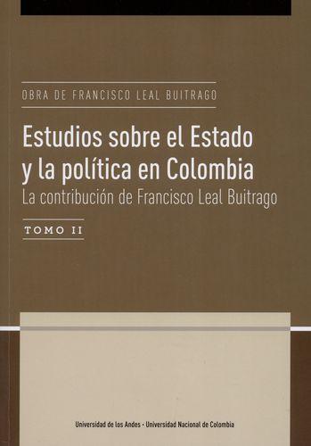 Obra De Francisco Leal Buitrago (Ii) Estudios Sobre El Estado Y La Politica En Colombia