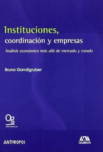 Instituciones Coordinacion Y Empresas. Analisis Economico Mas Alla De Mercado Y Estado