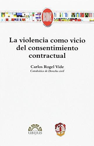 Violencia Como Vicio Del Consentimiento Contractual, La