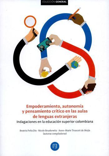 Empoderamiento Autonomia Y Pensamiento Critico En Las Aulas De Lenguas Extranjeras Indagaciones En La Educacio