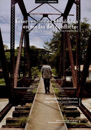 Intervenciones Filosoficas En Medio Del Conflicto: Debates Sobre La Construccion De Paz En Colombia Hoy