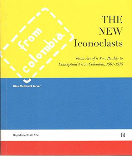 The New Iconoclast From Art Of A New Reality To Conceptual Art In Colombia 1961-1975