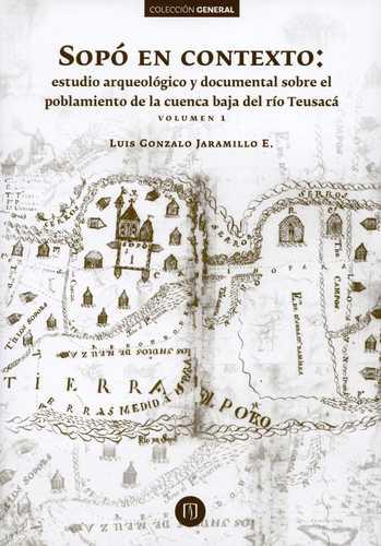 Sopo En Contexto Estudio Aqueologico Y Documental Sobre El Poblamiento De La Cuenca Baja Del Rio Teusaca 1