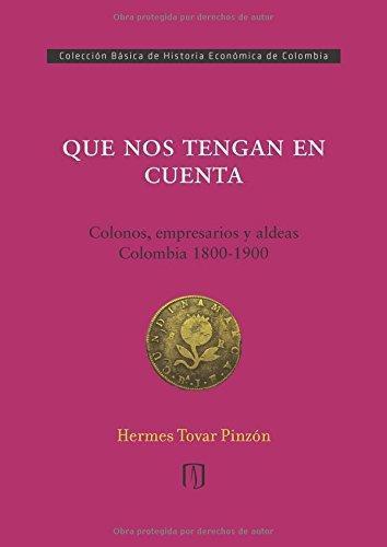 Que Nos Tengan En Cuenta Colonos Empresarios Y Aldeas Colombia, 1800-1900