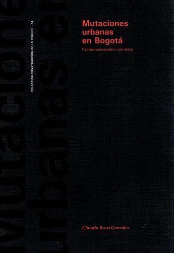 Mutaciones Urbanas En Bogota. Centros Comerciales Y Con-Texto