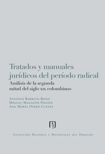 Tratados Y Manuales Juridicos Del Periodo Radical Analisis De La Segunda Mitad Del Siglo Xix Colombiano