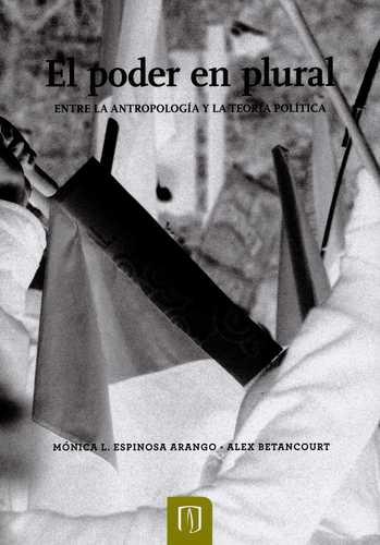 Poder En Plural Entre La Antropologia Y La Teoria Politica, El