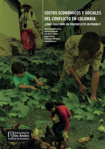 Costos Economicos Y Sociales Del Conflicto En Colombia ¿Como Construir Un Posconflicto Sostenible?
