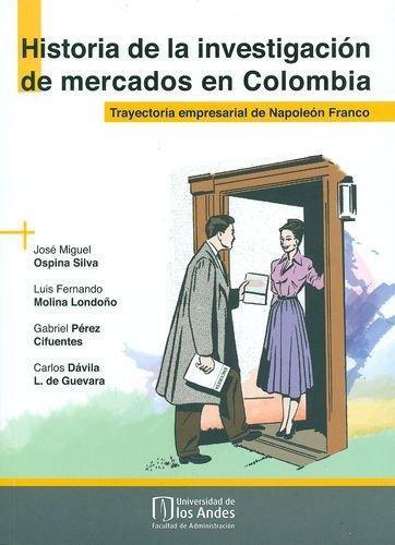 Historia De La Investigacion De Mercados En Colombia. Trayectoria Empresarial De Napoleon Franco