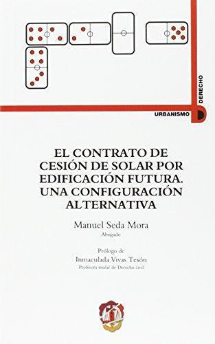 Contrato De Cesion De Solar Por Edificacion Futura Una Configuracion Alternativa, El